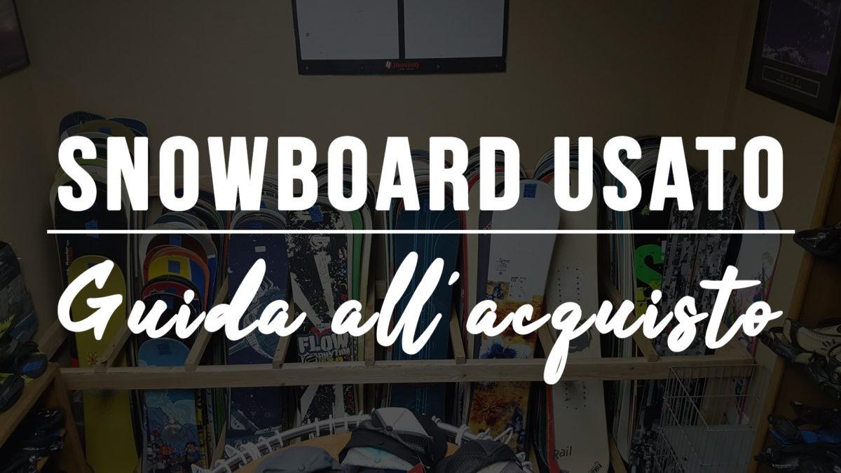 Snowboard usato guida all acquisto vagaboarder